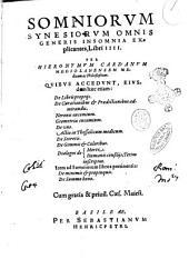 Somniorum synesorium omnis generis insomnia explicantes, libri 4. Per Hieronymum Cardanum Mediolanensem medicum ac philosophum. Quibus accedunt, eiusdem haec etiam: De libris proprijs. De curationibus & praedictionibus admirandis. Neronis encomium. Geometriae encomium. De vno. Actio in Thessalicum medicum. De secretis. De gemmis & coloribus. Dialogus de morte. Dialogus de humanis consilijs, tetim inscriptus. Item ad somniorum libros pertinentia: De minimis & propinquis. De summo bono