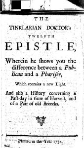 The Tinklarian D. [W. Mitchel]'s Twelfth Epistle, Wherein He Shows You the Difference Between a Publican and a Pharisee ... Also, a History Concerning a Fast-day in the Time of Harvest, and of a Pair of Old Breecks