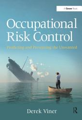 Occupational Risk Control: Predicting and Preventing the Unwanted