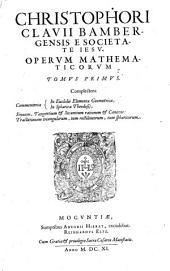 Opera Mathematica: V Tomis distributa. Complectens Commentaria In Euclidis Elementa Geometrica ; In Sphaerica Theodosii, Sinuum, Tangentium & Secantium rationem & Canones, Tractationem triangulorum, tum rectilineorum, tum sphaericorum, Volume 1