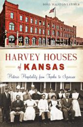Harvey Houses of Kansas: Historic Hospitality from Topeka to Syracuse