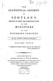 The Statistical Account of Scotland: Drawn Up from the Communications of the Ministers of the Different Parishes, Volume 10