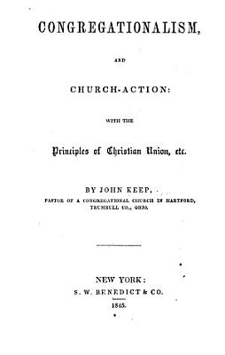 Congregationalism and Church action  with the principles of Christian Union  etc PDF