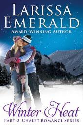 Winter Heat, Part 2: Chalet Romance Series