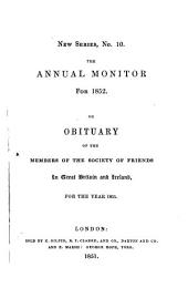 The Annual monitor and memorandum book (or, Obituary of the members of the Society of friends). 1813-19 [all of the 2nd ed. as vol. 1 with a general title-leaf and index 1813-32], 22, 33-37, 39; 43 - 1919-20