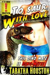 To Saur, with Love (Raptor Love Story): Dinosaur Erotic Romance