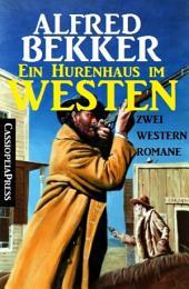Ein Hurenhaus im Westen: Zwei Western Romane: Cassiopeiapress Spannung