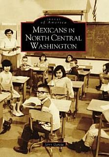 Mexicans in North Central Washington Book