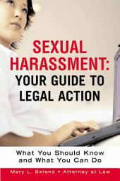 Sexual Harassment: Your Guide to Legal Action : what You Should Know and what You Can Do