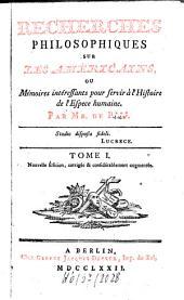 Recherches philosophiques sur les Américains, ou mémoires intéressants pour servir à l'histoire de l'espèce humaine: Volume1