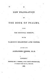 A New Translation of the Book of Psalms: From the Original Hebrew; with Various Readings and Notes