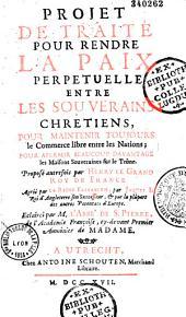 Projet de traité pour rendre la paix perpétuelle entre les souverains chrétiens... proposé par Henry le Grand, Roy de France... éclairci par M. l'abbé de Saint-Pierre