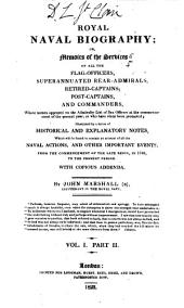 Royal Naval Biography : Or, Memoirs of the Services of All the Flag-officers, Superannuated Rear-admirals, Retired-captains, Post-captains, and Commanders, Whose Names Appeared on the Admiralty List of Sea Officers at the Commencement of the Present Year, Or who Have Since Been Promoted, Illustrated by a Series of Historical and Explanatory Notes ... with Copious Addenda: Memoirs of all the flag-officers of His Majesty's fleet now living