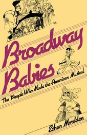 Broadway Babies: The People Who Made the American Musical