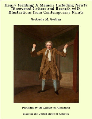 Henry Fielding  A Memoir Including Newly Discovered Letters and Records with Illustrations from Contemporary Prints PDF
