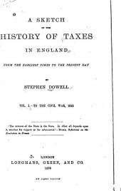 A Sketch of the History of Taxes in England from the Earliest Times to the Present Day: Volume 1