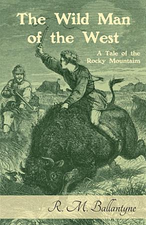 The Wild Man of the West  A Tale of the Rocky Mountains PDF