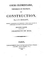 Cours élémentaire, théorique et pratique de construction: Charpente en bois (texte)