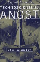 Technoscientific Angst: Ethics and Responsibility
