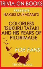 Colorless Tsukuru Tazaki and His Years of Pilgrimage: A Novel by Haruki Murakami (Trivia-on-Books)