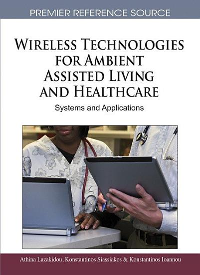 Wireless Technologies for Ambient Assisted Living and Healthcare  Systems and Applications PDF