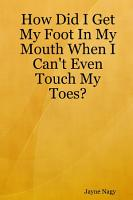 How Did I Get My Foot In My Mouth When I Can t Even Touch My Toes  PDF