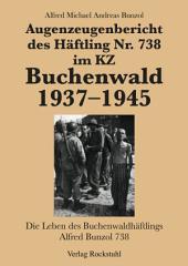 Augenzeugenbericht des Häftling Nr. 738 im KZ Buchenwald 1937–1945: Die Leben des Buchenwaldhäftlings Alfred Bunzol 738