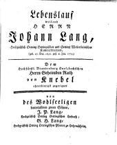 Lebenslauf weiland Herrn Johann Lang ...: Dem Hochfürstl. Brandenburg Onolzbachischen Herrn Geheimden Rath von Knebel ehrerbietigst zugeeignet von den Wohlseeligen hinterlassenen zween Söhnen