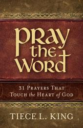 Pray the Word: 31 Prayers That Touch the Heart of God, Volume 31