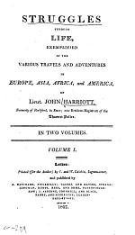 Struggles Through Life, Exemplified in the Various Travels and Adventures in Europe, Asia, Africa, and America, of Lieut. John Harriott ...