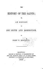The History of the Saints: Or, An Exposé of Joe Smith and Mormonism