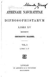 Dipnosophistarum libri XV: Volume 1