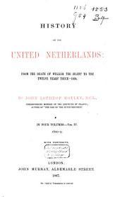 History of the United Netherlands: from the Death of William the Silent to the Twelve Yearsʹ Truce-1609: Volume 4