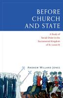 Before Church and State  A Study of Social Order in the Sacramental Kingdom of St  Louis IX PDF