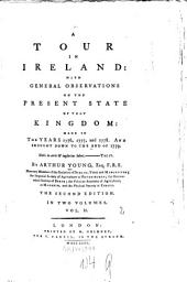 A Tour In Ireland: With General Observations On The Present State Of That Kingdom, Made In The Years 1776, 1777 and 1778. And Brought Down To The End Of 1779. In Two Volumes, Volume 2