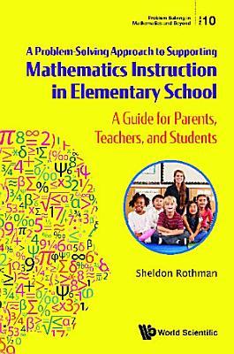 Problem solvingapproachtosupportingmathematicsinstructioninelementaryschool a aguideforparents teachers andstudents