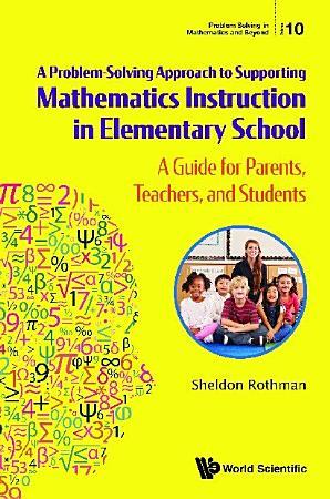 Problem solvingapproachtosupportingmathematicsinstructioninelementaryschool a aguideforparents teachers andstudents PDF