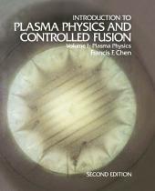 Introduction to Plasma Physics and Controlled Fusion: Volume 1: Plasma Physics, Edition 2