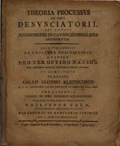 Theoria processus sic dicti denunciatorii, seu potius adhaesionis in causis criminalibus obvenientis: Cvm Adnexis Ex Omni Ivre Positionibvs ...