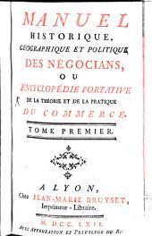 Manuel historique, géographique et politique des négocians, ou encyclopédie portative de la théorie et de la pratique du commerce: A - E, Volume1