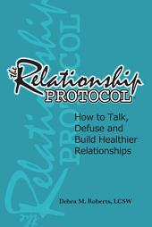 The Relationship Protocol: How to Talk, Defuse and Build Healthier Relationships