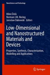 Low-Dimensional and Nanostructured Materials and Devices: Properties, Synthesis, Characterization, Modelling and Applications