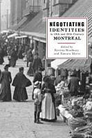 Negotiating Identities in 19th and 20th Century Montreal PDF