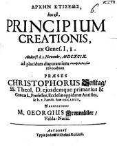 Archēn Ktiseōs, hoc est Principium Creationis, ex Genes. I,1