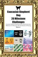 Caucasian Shepherd Dog (Caucasian Ovcharka) 20 Milestone Challenges Caucasian Shepherd Dog Memorable Moments.Includes Milestones for Memories, Gifts, Socialization & Training