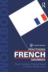 Practising French Grammar: A Workbook, Édition 4