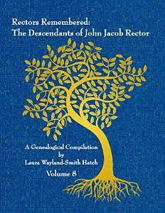 Rectors Remembered  The Descendants of John Jacob Rector Volume 8 PDF