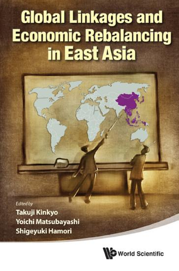 Global Linkages and Economic Rebalancing in East Asia PDF
