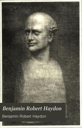 Benjamin Robert Haydon: Correspondence and Table-talk, Volume 1