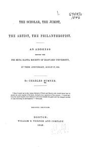 The Scholar, the Jurist, the Artist, the Philanthropist: An Address Before the Phi Beta Kappa Society of Harvard University, at Their Anniversary, August 27, 1846